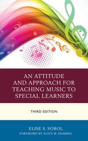 An Attitude and Approach for Teaching Music to Special Learners ebook by Elise S. Sobol