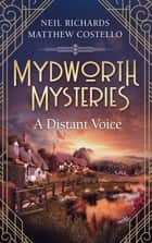 Mydworth Mysteries - A Distant Voice ebook by Matthew Costello, Neil Richards