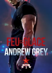 Feu et glace ebook by Andrew Grey, Zophia M. Evans