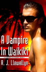 A Vampire In Waikiki (Book 1 of the A Vampire In Waikiki Series) ebook by A. J. Llewellyn