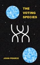 The Voting Species ebook by John Pearce