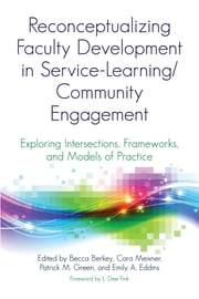 Reconceptualizing Faculty Development in Service-Learning/Community Engagement - Exploring Intersections, Frameworks, and Models of Practice ebook by Becca Berkey, Cara Meixner, Patrick M. Green,...