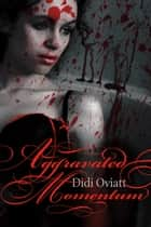 Aggravated Momentum ebook by Didi Oviatt