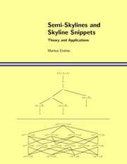 Semi-Skylines and Skyline Snippets - Theory and Applications ebook by Markus Endres