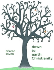Down to Earth Christianity ebook by Sharon Young