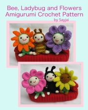 Bee, Ladybug and Flowers Amigurumi Crochet Pattern ebook by Sayjai