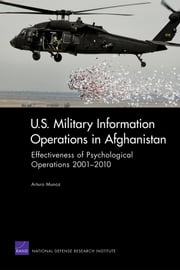 U.S. Military Information Operations in Afghanistan - Effectiveness of Psychological Operations 2001-2010 ebook by Arturo Munoz