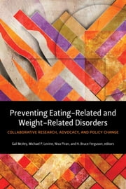 Preventing Eating-Related and Weight-Related Disorders - Collaborative Research, Advocacy, and Policy Change ebook by Gail L. McVey,Niva Piran,H. Bruce Ferguson,Michael P. Levine