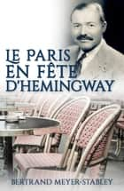 Le Paris en fête d'Hemingway ebook by Bertrand Meyer-Stabley