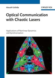 Optical Communication with Chaotic Lasers - Applications of Nonlinear Dynamics and Synchronization ebook by Atsushi Uchida