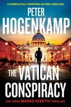 The Vatican Conspiracy - A completely gripping action thriller ebook by Peter Hogenkamp