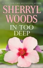 In Too Deep ebook by Sherryl Woods