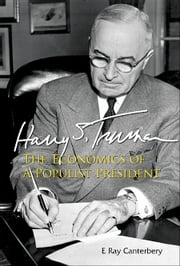 Harry S Truman - The Economics of a Populist President ebook by E Ray Canterbery