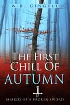 The First Chill of Autumn ebook by W.R. Gingell