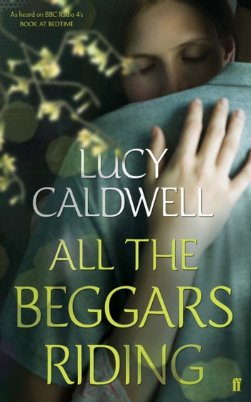 All the Beggars Riding eBook by Lucy Caldwell