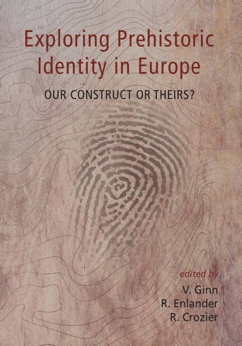 Exploring prehistoric identity in europe ebook by victoria ginn exploring prehistoric identity in europe our construct or theirs ebook by victoria ginn fandeluxe