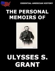 Personal Memoirs Of General Ulysses S. Grant - Complete And Illustrated Edition ebook by Ulysses S. Grant