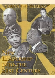 New Leadership into the 21st Century ebook by Yahya ibn Shabazz