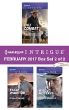 Harlequin Intrigue February 2017 - Box Set 2 of 2 - Hot Combat\Eagle Warrior\Wild Montana ebook by Elle James, Jenna Kernan, Danica Winters