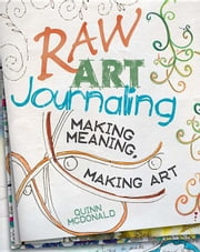 Raw Art Journaling ebook by McDonald, Quinn