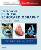 Textbook of Clinical Echocardiography ebook by Catherine M. Otto