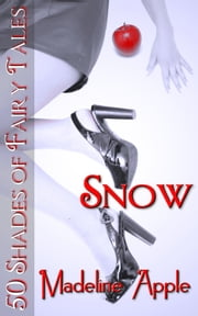 Snow (50 Shades of Fairy Tales) ebook by Madeline Apple
