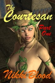 The Courtesan Part One ebook by Nikki Blood