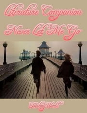 Literature Companion: Never Let Me Go ebook by History World