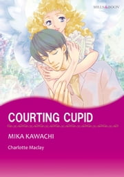 COURTING CUPID - Mills & Boon Comics ebook by Charlotte Maclay,Mika Kawachi