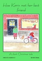 How Karin met her best friend Or A short Christmas tale ebook by