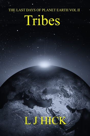 The Last Days of Planet Earth Vol II: Tribes ebook by L J Hick