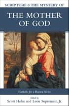 Scripture and the Mystery of the Mother of God ebook by Scott Hahn,Leon Suprenant