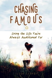 Chasing Famous - Living the Life You've Always Auditioned For ebook by Lisa Lloyd