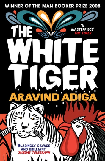The White Tiger - WINNER OF THE MAN BOOKER PRIZE 2008 ebook by Aravind Adiga