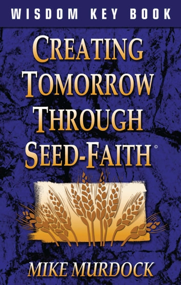 Creating Tomorrow Through Seed-Faith ebook by Mike Murdock