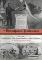 The Emancipation Proclamation - Three Views ebook by Harold Holzer, Edna G. Medford, Frank J. Williams,...
