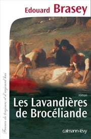 Les Lavandières de Brocéliande ebook by Edouard Brasey