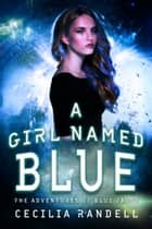 A Girl Named Blue - The Adventure Begins ebook by Cecilia Randell