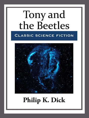 Tony and the Beetles ebook by Philip K. Dick