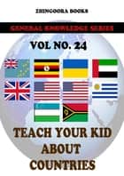 Teach Your Kids About Countries-vol 24 ebook by Zhingoora Books