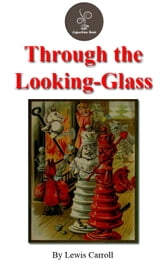 Through the Looking-Glass by Lewis Carroll (FREE Audiobook Included!) ebook by Lewis Carroll