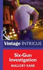 Six-Gun Investigation (Mills & Boon Intrigue) (The Silver Star of Texas, Book 2) ebook by Mallory Kane