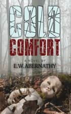 Cold Comfort ebook by E. W. Abernathy