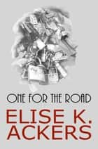 One for the Road ebook by Elise K. Ackers