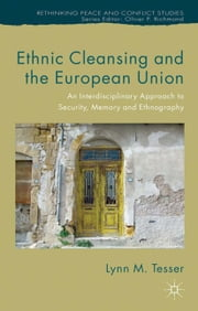 Ethnic Cleansing and the European Union - An Interdisciplinary Approach to Security, Memory and Ethnography ebook by L. Tesser