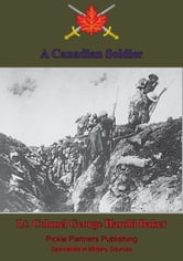 A Canadian Soldier ebook by Lt. Colonel George Harold Baker M.P.