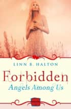Forbidden: (A Novella) (Angels Among Us, Book 2) ebook by Linn B Halton