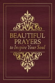 Beautiful Prayers to Inspire Your Soul ebook by Terry Glaspey