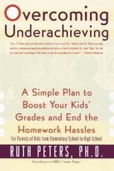 Overcoming Underachieving - A Simple Plan to Boost Your Kids' Grades and End the Homework Hassles ebook by Ruth Peters