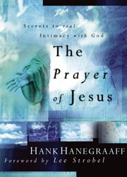 The Prayer of Jesus - Secrets of Real Intimacy with God ebook by Hank Hanegraaff
